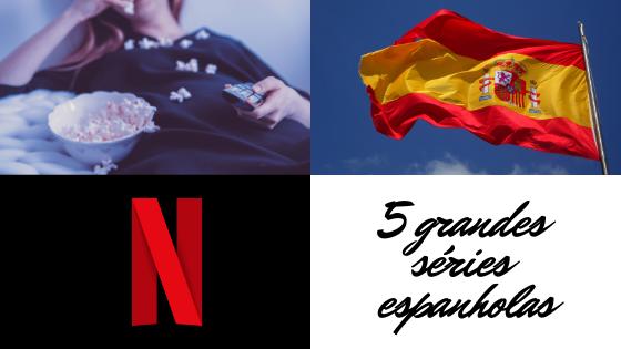 5 grandes séries espanholas na Netflix