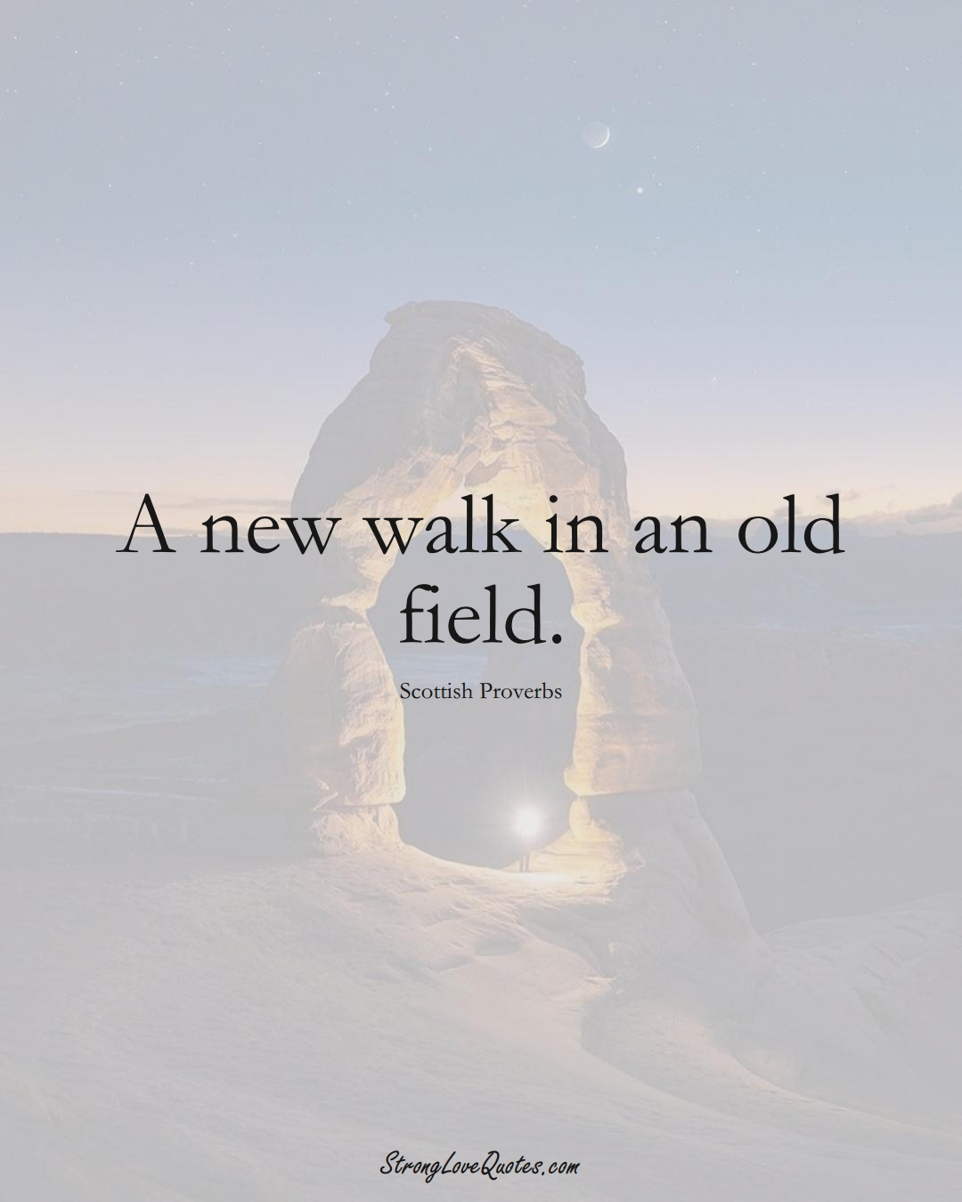 A new walk in an old field. (Scottish Sayings);  #EuropeanSayings