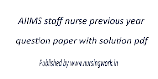 AIIMS staff nurse previous year question paper with solution pdf