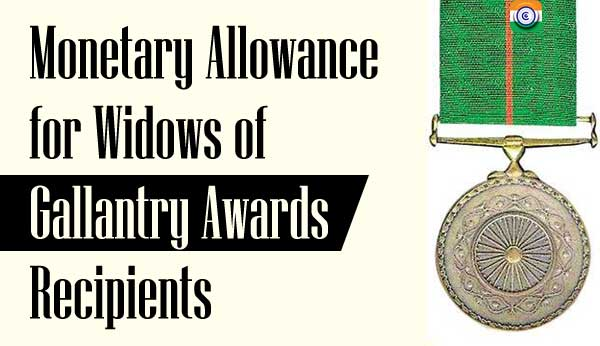 Monetary Allowance for Widows of Gallantry Awards Recipients