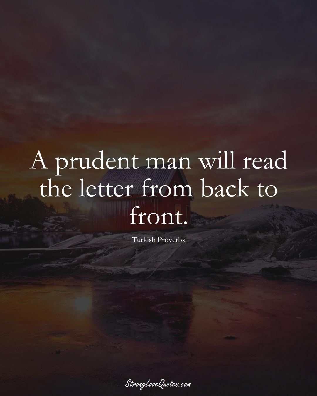 A prudent man will read the letter from back to front. (Turkish Sayings);  #MiddleEasternSayings