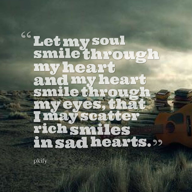 Let My Soul Smile Through My Heart and My Heart Smile Through My Eyes Sad Quotes
