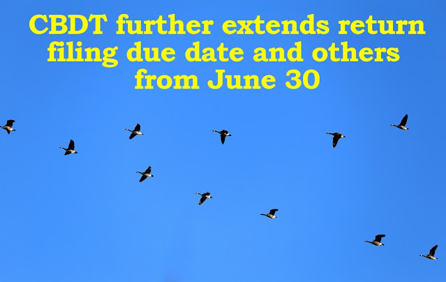 cbdt-further-extends-return-filing-due-date-and-others-from-june-30