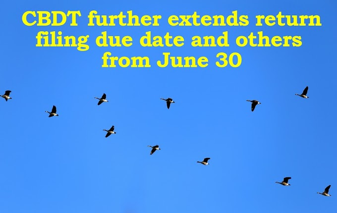 CBDT further extends return filing due date and others from June 30