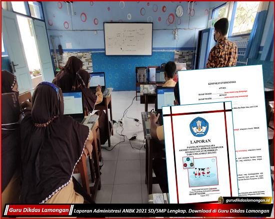 Laporan Administrasi ANBK 2021 SD/SMP Lengkap. Download di Guru Dikdas Lamongan