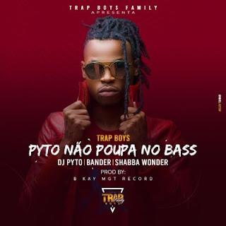Trap Boys (Dj Pyto, Bander & Shabba Wonder) - Pyto Não Poupa No Bass [Prod. B Kay MGT Record]