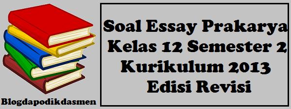 Soal Essay Prakarya Kelas 12 Semester 2 Kurikulum 2013 Edisi Revisi Part 2 Blog Dapodikdasmen