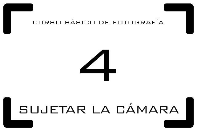 Curso de Fotografía - 4. Sujetar la cámara