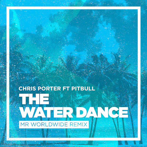 Chris Porter - The Water Dance (feat. Pitbull) - Single Cover