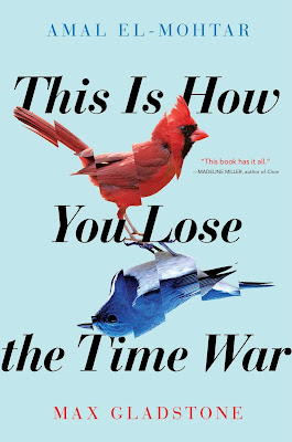 This Is How You Lose the Time War, Amal el-Mohtar & Max Gladstone