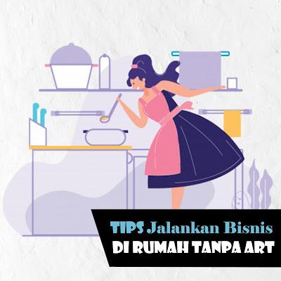 TIPS Jalankan Bisnis di Rumah Tanpa ART
