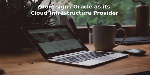 Zoom signs Oracle as its Cloud Infrastructure Provider