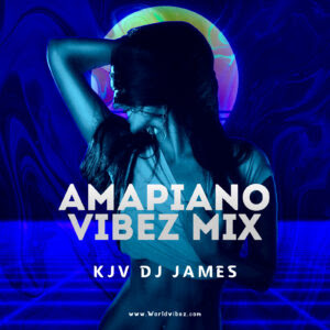 MIXTAPE: Kjv Dj James - Amapiano Vibez Mix