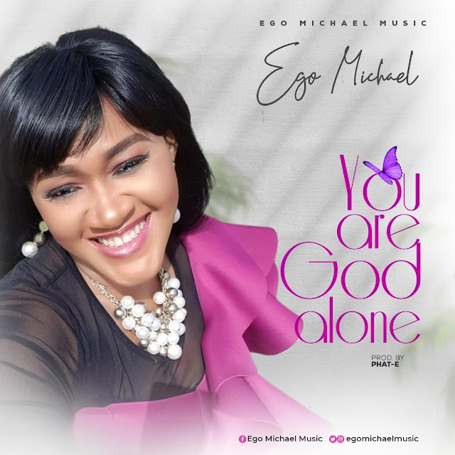 Ego Michael Drops New Single - 'You Are God Alone' [+Official Visuals] || @egomichaelmusic