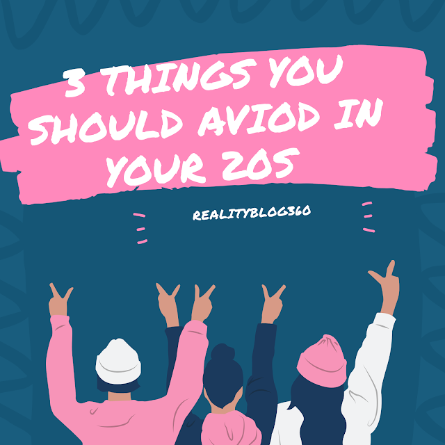 3 things you should aviod in your 20s