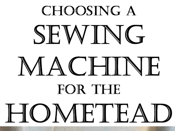 Choosing a Sewing Machine for the Homestead