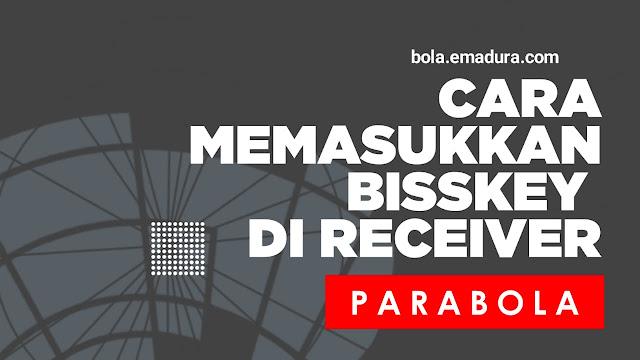 Cara Memasukkan Bisskey di Berbagai Jenis Receiver Parabola