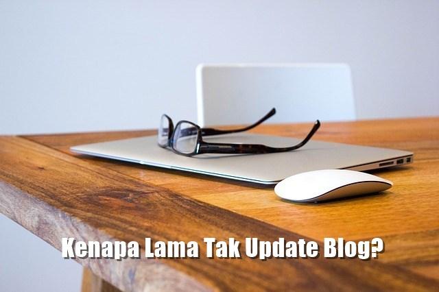 kenapa lama tak update blog