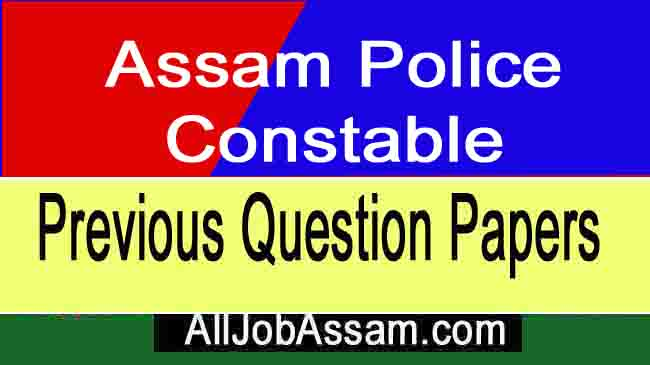 Assam Police Constable All Previous Year Question Papers- With Solve Paper PDF Download