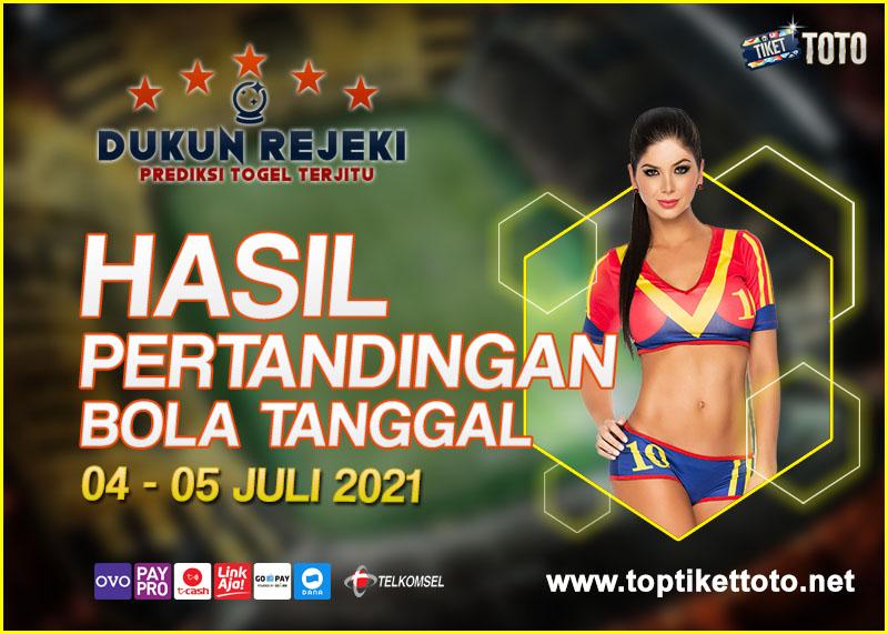 HASIL PERTANDINGAN BOLA 04 – 05 JULI 2021