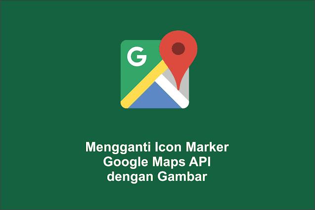 Mengganti Icon Marker Google Maps API dengan Gambar
