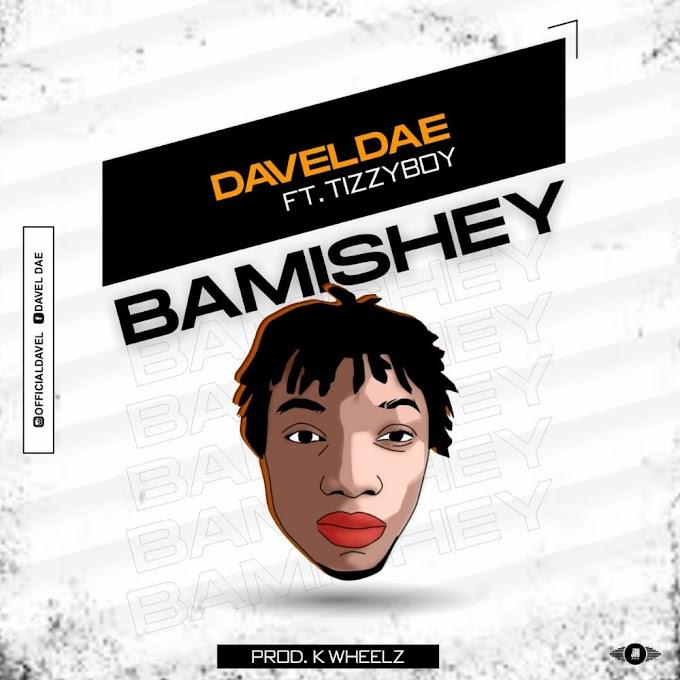 DavelDae ft. Tizzyboy – Bamishey