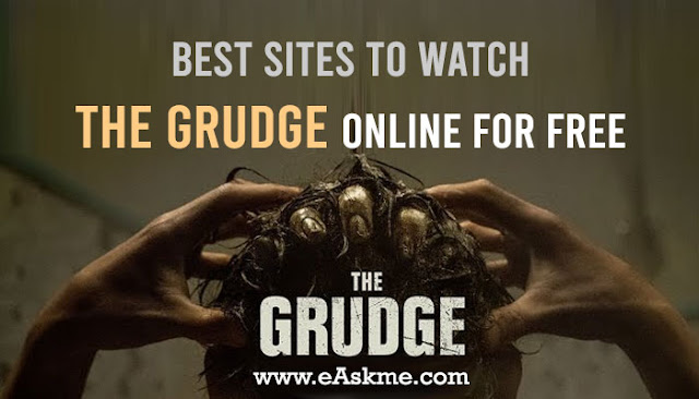Best Sites to Watch the Grudge online for Free: eAskme