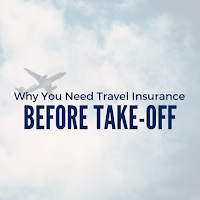 You Need to Have Travel Insurance Before Take-off. Here's Why
