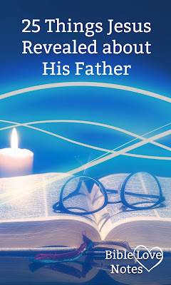 Scripture tells us 25 wonderful truths that Jesus revealed about God the Father. #Bible #Jesus