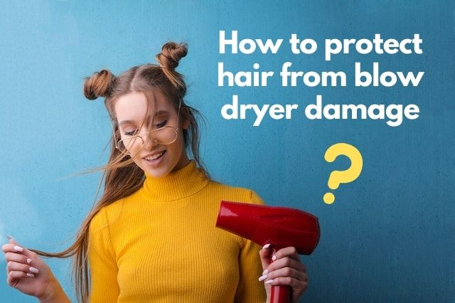 how-to-protect-hair-from-blow-dryer-damage
