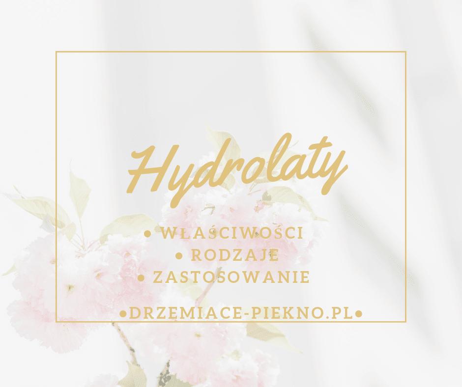 Hydrolaty - Czym jest hydrolat? Jak stosować hydrolaty? Jakie są rodzaje hydrolatów?