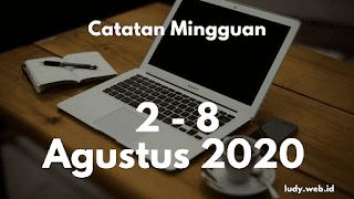 Catatan Satu Minggu Kebelakang 2-8 Agustus 2020