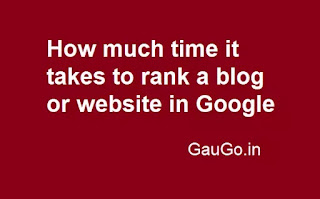 In today's post I will tell you how much time or time it takes to rank a blog or website in Google.