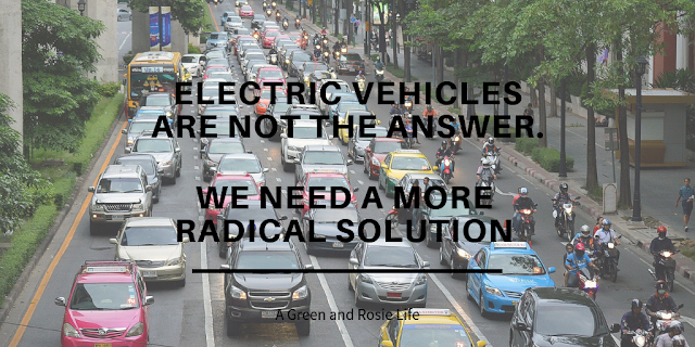 We need a more radical solution than witching to Electric Vehicles