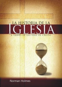 Norman Holmes-La Historia De La Iglesia,a Través De Los Ojos De Cristo-