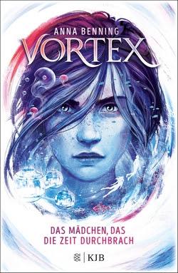Bücherblog. Rezension. Buchcover. Vortex - Das Mädchen, das die Zeit durchbrach (Band 2) von Anna Benning. Dystopie. Jugendbuch. KJB
