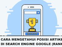Cara Mengetahui Posisi Artikel Blog di Google Dengan Mudah