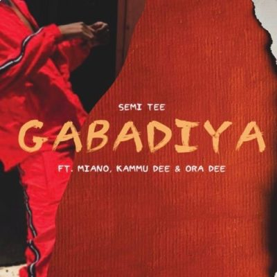 Semi Tee – Gabadiya (feat. Miano, Kammu Dee & Ora Dee) DOWNLOAD MP3