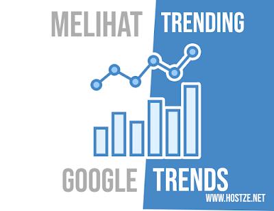 Cara Melihat Trending Topik di Google Trends Lengkap - hostze.net