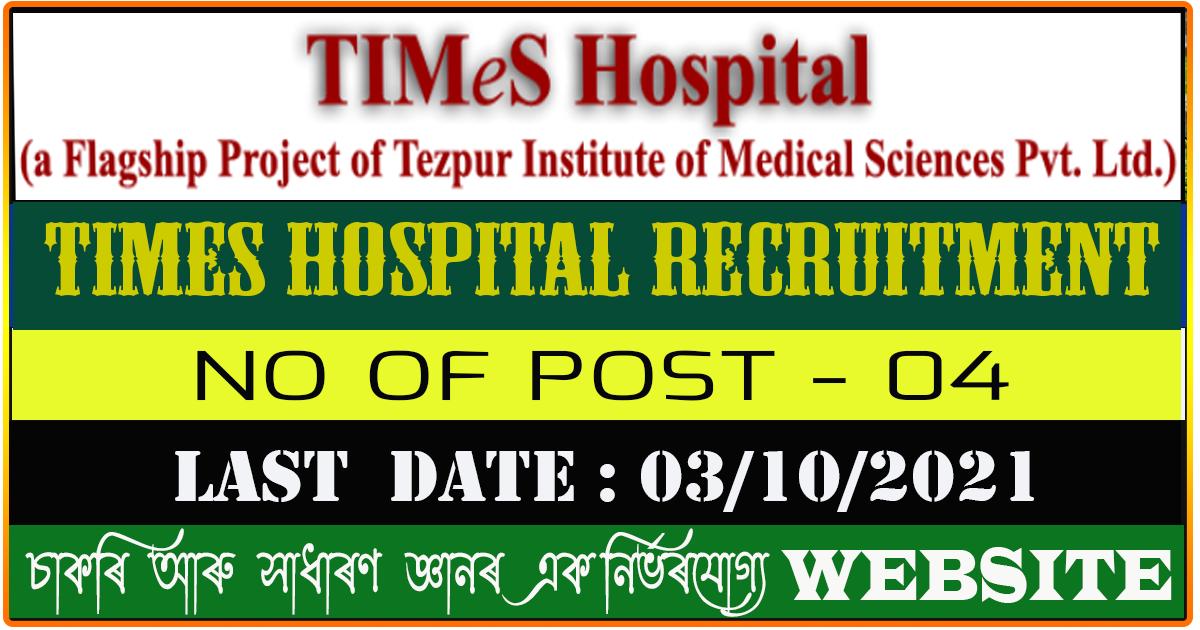 Times Hospital Tezpur Recruitment 2021