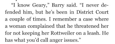 """I know Geary,"" Barry said. ""I never defended him, but he's been in District Court a couple of times. I remember a case where a woman complained that he threatened her for not keeping her Rottweiler on a leash. He has what you'd call anger issues."""