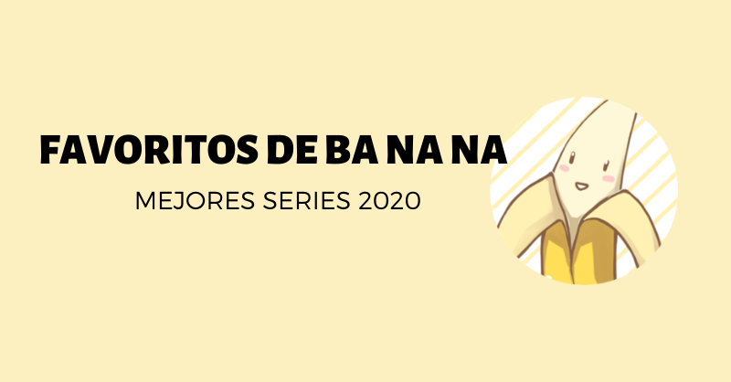 favoritos banana mejores series 2020