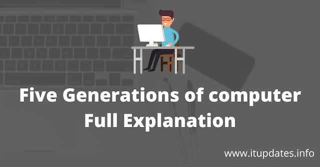 Five Generations of computer Full Explanation
