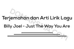 Terjemahan dan Arti Lirik Lagu Billy Joel - Just The Way You Are