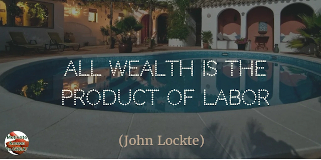 "Motivational Quotes To Work And Make It Happen: ""All wealth is the product of labor."" - John Locke"