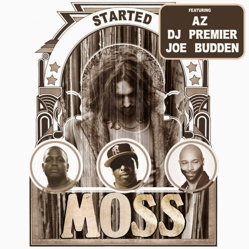 New Music: MoSS Ft. AZ, DJ Premier & Joe Budden - Started ~ UNCUTMagazine.net