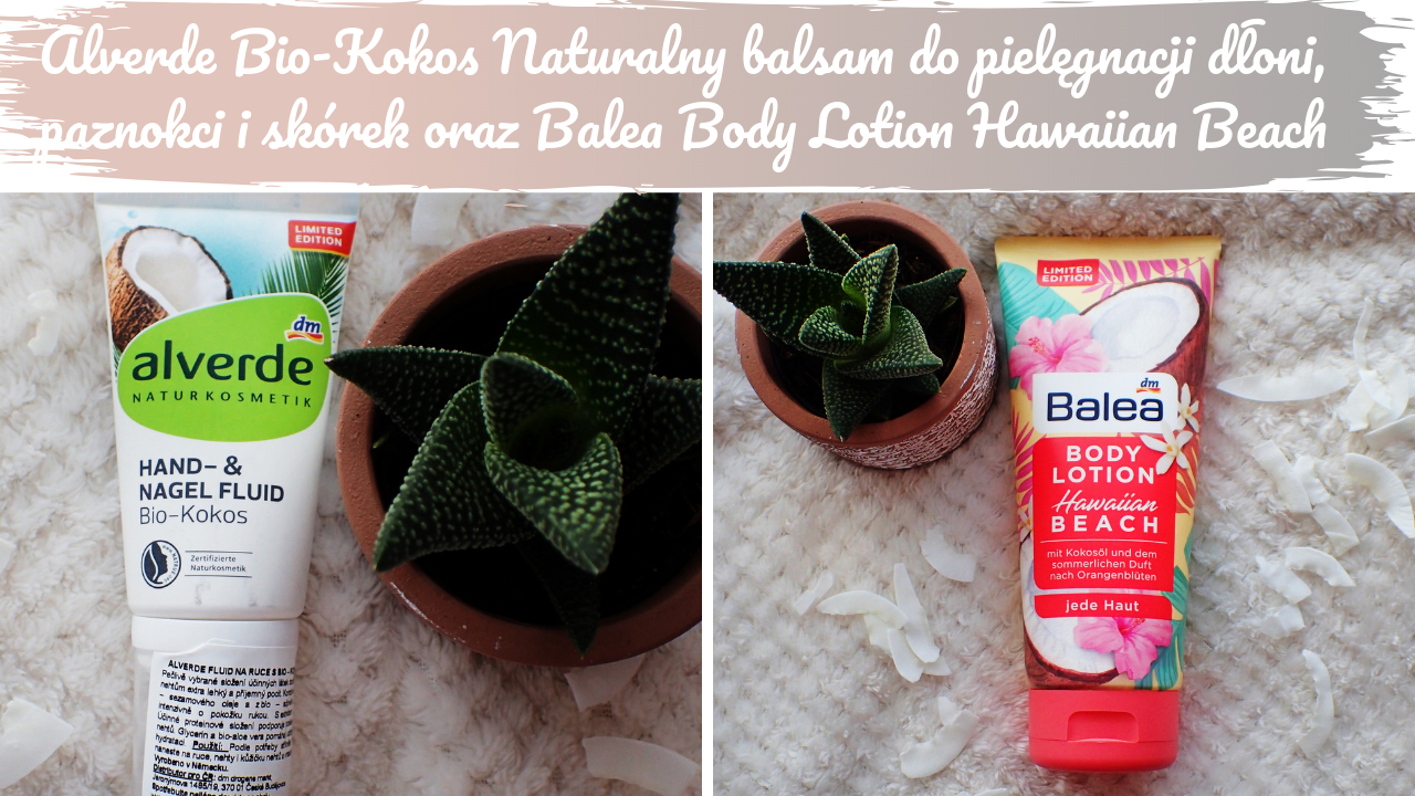 Alverde Bio-Kokos Naturalny balsam do pielęgnacji dłoni, paznokci i skórek oraz Balea Body Lotion Hawaiian Beach