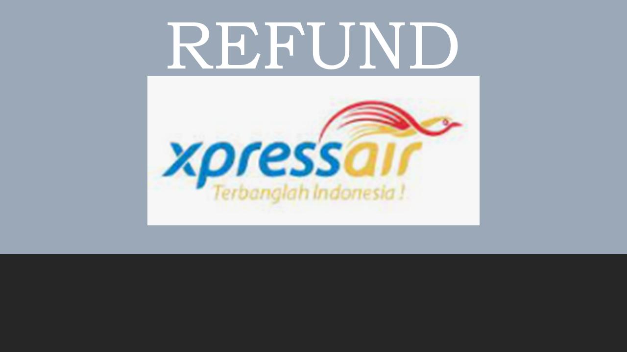 Prosedur Pembatalan/Refund Tiket Pesawat Xpress Air