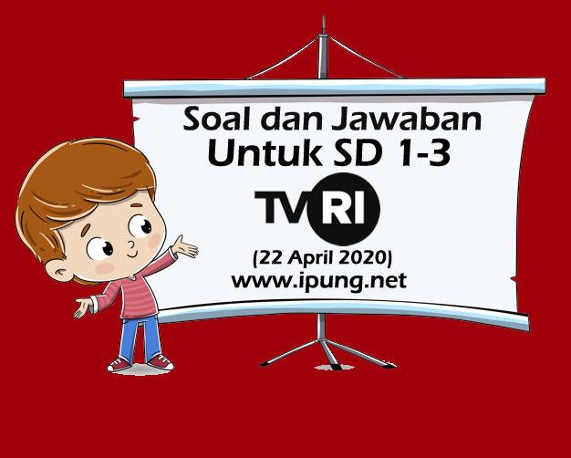 Soal dan Kunci Jawaban Pembelajaran TVRI untuk SD Kelas 1-3 (Rabu, 22 April 2020)