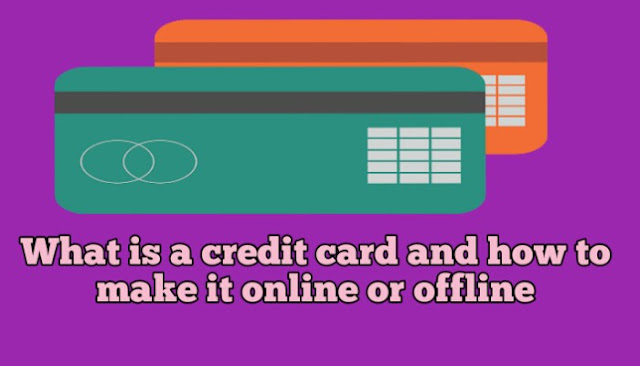 What is a credit card and how to make it online or offline